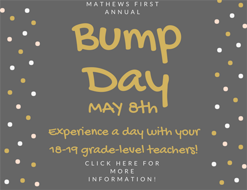 Mathews First Annual Bump Day May 8th. Experience a day with your 18-19 Grade-level teachers! Click here for more information