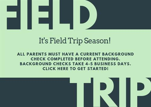 It's field trip season! All parents must have a current background check completed before attending!