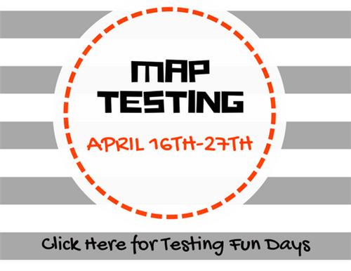 MAP Testing April 16th-27th Click here for testing fun days
