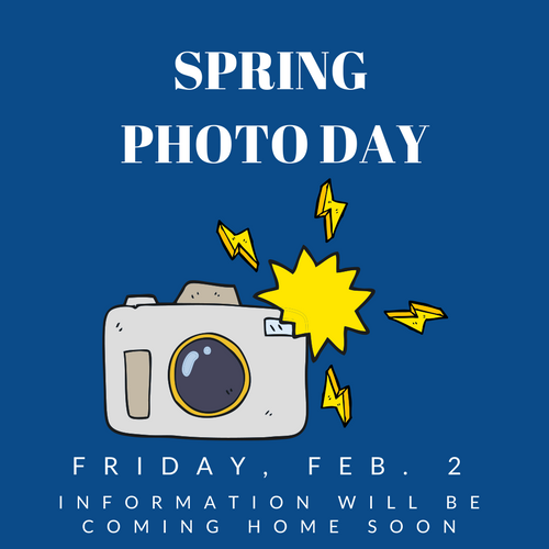 Spring Photo Day is Feb. 2.  Information will be sent home soon