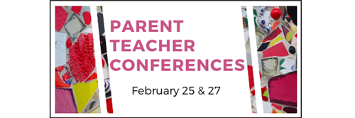 Parent teacher conferences feb 25 & 27